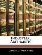 Industrial Arithmetic - White, Charles Gerard