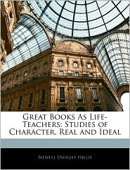 Great Books as Life-Teachers: Studies of Character, Real and Ideal