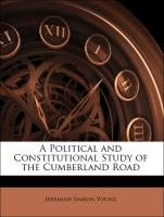 A Political and Constitutional Study of the Cumberland Road - Young, Jeremiah Simeon