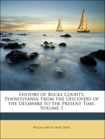 History of Bucks County, Pennsylvania: From the Discovery of the Delaware to the Present Time, Volume 1