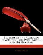 Legends of the American Revolution: Or, Washington and His Generals