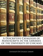 A Descriptive Catalogue of Manuscripts in the Libraries of the University of Chicago