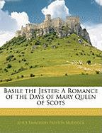Basile the Jester: A Romance of the Days of Mary Queen of Scots - Muddock, Joyce Emmerson Preston
