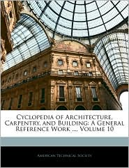 Cyclopedia of Architecture, Carpentry, and Building: A General Reference Work ..., Volume 10