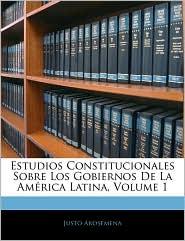 Estudios Constitucionales Sobre Los Gobiernos de La Amrica Latina, Volume 1
