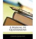 A Manual of Quaternions