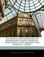 The Rogues and Vagabonds of Shakespeare's Youth: Awdeley's 'Fraternitye of Vocabondes' and Harman's 'Caveat' - Awdelay, John; Harman, Thomas; Haben