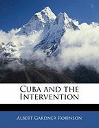 Cuba and the Intervention - Robinson, Albert G.