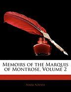Memoirs of the Marquis of Montrose, Volume 2 - Napier, Mark