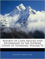 Reports of Cases Argued and Determined in the Supreme Court of Tennessee, Volume 93