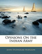 Opinions on the Indian Army - Hodgson, John Studholme