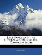Laws Enacted in the General Assembly of the Commonwealth - Anonymous