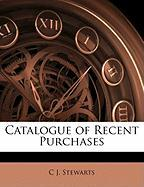 Catalogue of Recent Purchases - Stewarts, C. J.