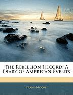 The Rebellion Record: A Diary of American Events - Moore, Frank