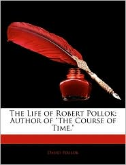 "The Life of Robert Pollok: Author of ""The Course of Time."""