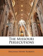 The Missouri Persecutions - Roberts, Brigham Henry
