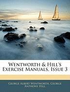Wentworth & Hill's Exercise Manuals, Issue 3 - Wentworth, George Albert; Hill, George Anthony