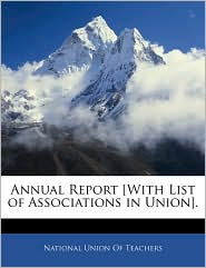 Annual Report [With List of Associations in Union].