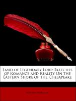 Land of Legendary Lore: Sketches of Romance and Reality On the Eastern Shore of the Chesapeake - Ingraham, Prentiss