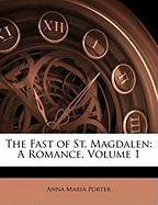The Fast of St. Magdalen: A Romance, Volume 1 - Porter, Anna Maria