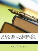 A Leap in the Dark: Or Our New Constitution - Dicey, Albert Venn