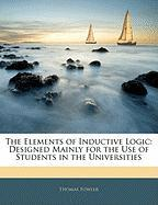 The Elements of Inductive Logic: Designed Mainly for the Use of Students in the Universities - Fowler, Thomas