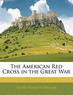 The American Red Cross in the Great War - Davison, Henry Pomeroy