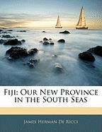 Fiji: Our New Province in the South Seas - De Ricci, James Herman