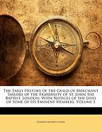 The Early History of the Guild of Merchant Taylors of the Fraternity of St. John the Baptist, London: With Notices of the Lives of Some of Its Eminent - Clode, Charles Mathew