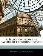 A Selection from the Works of Frederick Locker - Locker-Lampson, Frederick
