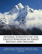 Mineral Statistics of the United Kingdom of Great Britain and Ireland ... - Hunt, Robert