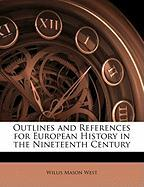 Outlines and References for European History in the Nineteenth Century - West, Willis Mason