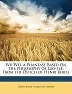 Wu Wei, a Phantasy Based on the Philosophy of Lao-Tse: From the Dutch of Henri Borel