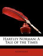 Hartley Norman: A Tale of the Times - Anonymous