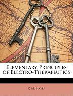 Elementary Principles of Electro-Therapeutics - Hayes, C. M.