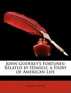 John Godfrey's Fortunes: Related by Himself. a Story of American Life - Taylor, Bayard