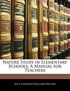 Nature Study in Elementary Schools: A Manual for Teachers - Wilson, Lucy Langdon Williams