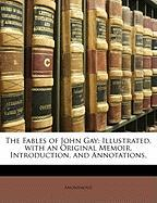 The Fables of John Gay: Illustrated, with an Original Memoir, Introduction, and Annotations, - Anonymous