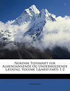 Nordisk Tidsskrift for Almendannende Og Underholdende L]sning, Volume 1, Parts 1-2 - Anonymous