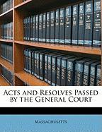 Acts and Resolves Passed by the General Court - Massachusetts