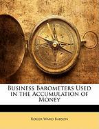 Business Barometers Used in the Accumulation of Money - Babson, Roger Ward