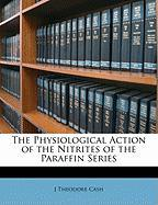 The Physiological Action of the Nitrites of the Paraffin Series - Cash, J. Theodore