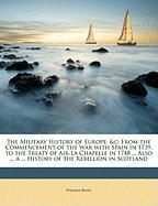 The Military History of Europe, &C: From the Commencement of the War with Spain in 1739, to the Treaty of AIX-La Chapelle in 1748 ... Also ... a ... H - Biggs, William