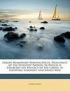Indian Missionary Reminiscences, Principally of the Wyandot Nation: In Which Is Exhibited the Efficacy of the Gospel in Elevating Ignorant and Savage - Elliott, Charles