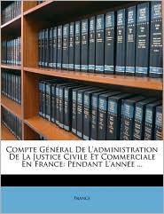 Compte General de L'Administration de La Justice Civile Et Commerciale En France: Pendant L'Anne ...