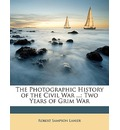 The Photographic History of the Civil War ...: Two Years of Grim War