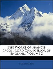 The Works of Francis Bacon, Lord Chancellor of England, Volume 2