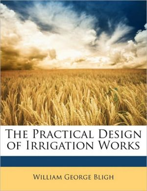 The Practical Design of Irrigation Works