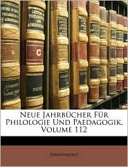 Neue Jahrbcher Fr Philologie Und Paedagogik, Volume 112