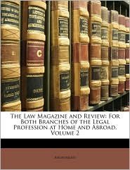 The Law Magazine and Review: For Both Branches of the Legal Profession at Home and Abroad, Volume 2